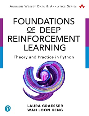 Foundations of Deep Reinforcement Learning: Theory and Practice in Python (Addison-Wesley Data & Analytics Series)