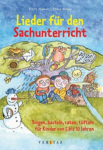 Lieder für den Sachkundeunterricht: Singen, basteln, raten, tüfteln für Kinder von 5-10 Jahren