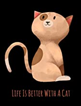Life Is Better With A Cat: Gifts For Cat Lovers, Cute Brown Cat Notebook, Large Size - Letter, Wide Ruled