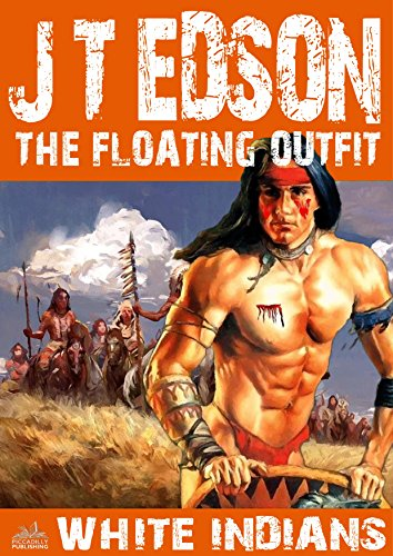 The Floating Outfit 17: White Indians (A Floating Outfit Western) (English Edition)