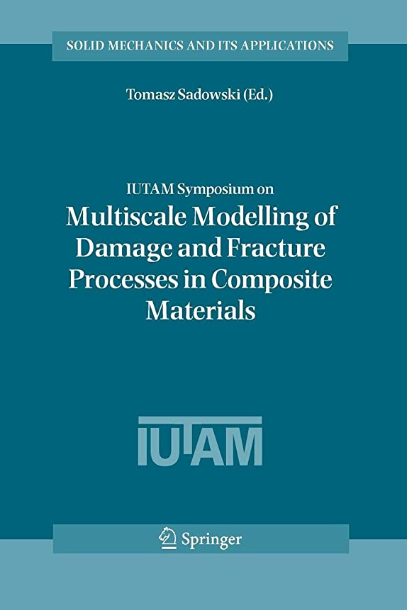 相関する不格好背が高いIUTAM Symposium on Multiscale Modelling of Damage and Fracture Processes in Composite Materials: Proceedings of the IUTAM Symposium held in Kazimierz Dolny, Poland, 23-27 May 2005 (Solid Mechanics and Its Applications)