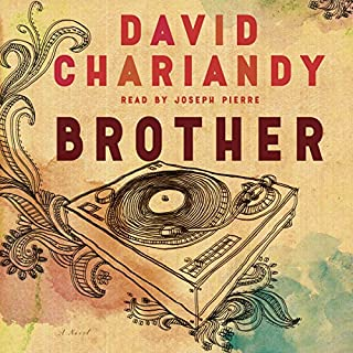 Brother     A Novel              Written by:                                                                                                                                 David Chariandy                               Narrated by:                                                                                                                                 Joseph Pierre                      Length: 4 hrs and 9 mins     68 ratings     Overall 4.4