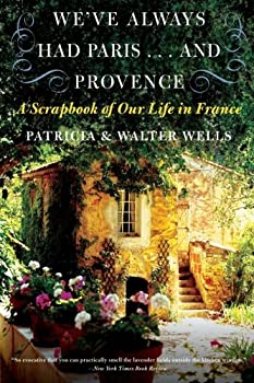 Paperback We've Always Had Paris. . . and Provence: A Scrapbook of Our Life in France Book