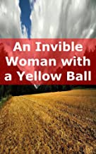 An Invible Woman with a Yellow Ball Part (Dutch Edition)