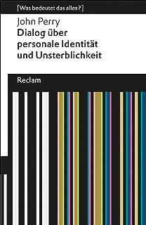Dialog über personale Identität und Unsterblichkeit: (Was