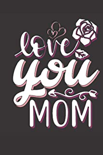 Love You Mom: Valentine Day Gift Journal Notebook For Your Mom
