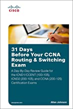31 Days Before Your CCNA Routing & Switching Exam: A Day-By-Day Review Guide for the ICND1/CCENT (100-105), ICND2 (200-105), and CCNA (200-125) Certification Exams (English Edition)