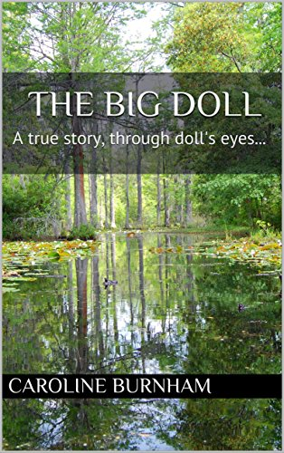 The Big Doll: A true story, through doll's eyes...