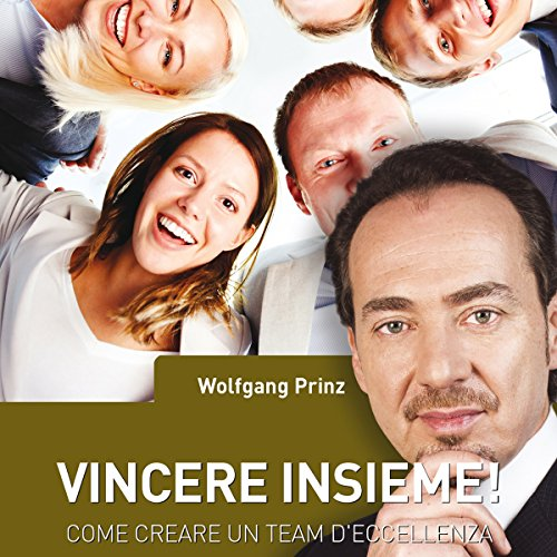 Vincere insieme! Come creare un team d'eccellenza     Come creare un team d'eccellenza              By:                                                                                                                                 Wolfgang Prinz                               Narrated by:                                                                                                                                 Andrea Sartori,                                                                                        Marta Lucini,                                                                                        Federica Toti,                   and others                 Length: 3 hrs and 18 mins     Not rated yet     Overall 0.0
