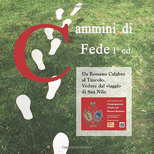 Cammini di Fede I ed.: Da Rossano Calabro al Tuscolo. Vedute dal viaggio di San Nilo