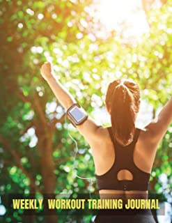 Weekly Workout Training Journal: Workout Journal Inspirational Book for women With Calendar 2018-2019 Weekly Workout Planner ,Workout Goal , Workout ... (Workout Log  & Training Journal) (Volume 1)