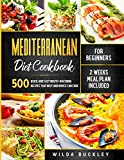 Mediterranean Diet Cookbook for Beginners: 500 Quick and Easy Mouth-watering Recipes that Busy and...