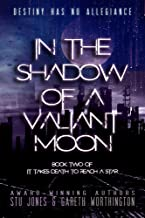 In the Shadow of a Valiant Moon (It Takes Death To Reach A Star Duology)