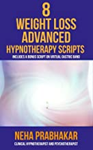 8 Weight Loss Advanced Hypnotherapy Scripts for Weight Loss: With a Bonus Script on Virtual Gastric Band