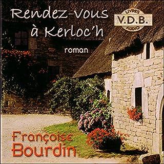 Rendez-vous à Kerloc'h                   De :                                                                                                                                 Françoise Bourdin                               Lu par :                                                                                                                                 Hervé Lavigne                      Durée : 9 h et 11 min     40 notations     Global 4,4