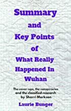 Summary and Key Points of What Really Happened In Wuhan: The cover-ups, the conspiracies and the classified research by Sh...
