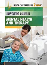Jump-Starting a Career in Mental Health and Therapy (Health Care Careers in 2 Years)