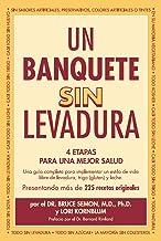 Un Banquete Sin Levadura: 4 Etapas Para Una Mejor Salud (Spanish Edition)