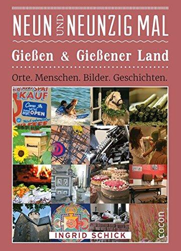 Neunundneunzig Mal Gießen & Gießener Land: Orte. Menschen. Bilder. Geschichten. (Neunundneunzig Mal: Orte. Menschen. Bilder. Geschichten.)