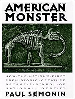 American Monster: How the Nation's First Prehistoric Creature Became a Symbol of National Identity