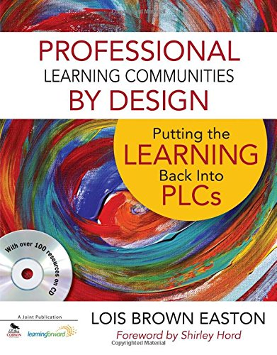 Professional Learning Communities by Design: Putting the Learning Back Into PLCs