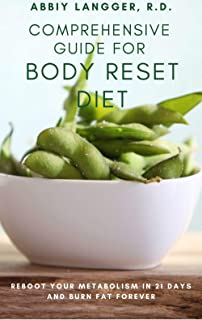 COMPREHENSIVE GUIDE FOR BODY RESET DIET: REBOOT YOUR METABOLISM IN 21 DAYS AND BURN FAT FOREVER (English Edition)