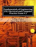 Fundamentals of Engineering (FE) Electrical and Computer - Practice Exam # 2: Full length practice exam containing 110 solved problems based on NCEES FE CBT Specification Version 9.4