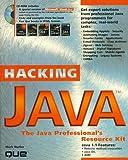 Hacking Java: The Java Professional's Resource Kit
