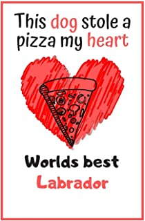 This Dog Stole A Pizza My Heart Worlds Best Labrador: Cute Labrador Dog Diaries Card Quote Journal / Notebook / Diary / Greetings / Appreciation Gift (6 x 9 - 110 Blank Lined Pages)