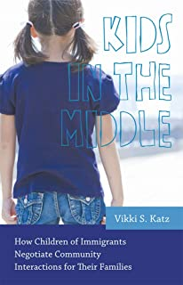 Kids in the Middle: How Children of Immigrants Negotiate Community Interactions for Their Families (Rutgers Series in Chil...