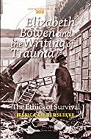 Elizabeth Bowen and the Writing of Trauma: The Ethics of Survival (Costerus New Series)