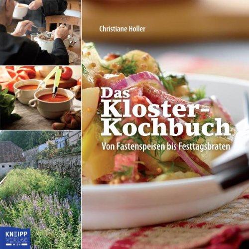 Das Kloster-Kochbuch: Von Fastenspeisen bis Festtagsbraten