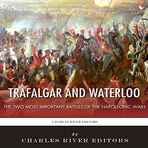 Trafalgar and Waterloo: The Two Most Important Battles of the Napoleonic Wars audiobook cover art