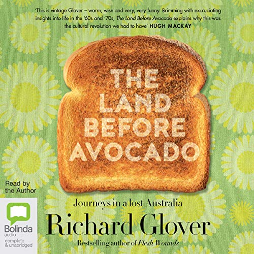 The Land Before Avocado                   By:                                                                                                                                 Richard Glover                               Narrated by:                                                                                                                                 Richard Glover                      Length: 7 hrs and 17 mins     4 ratings     Overall 4.8