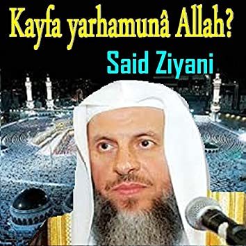 Kayfa Yarhamunâ Allah? (Quran)
