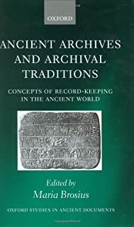 Ancient Archives and Archival Traditions: Concepts of Record-Keeping in the Ancient World