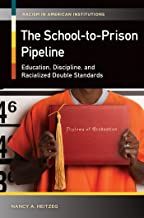 The School-to-Prison Pipeline: Education, Discipline, and Racialized Double Standards (Racism in American Institutions)