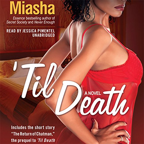 'Til Death                   By:                                                                                                                                 Miasha                               Narrated by:                                                                                                                                 Jessica Pimentel                      Length: 5 hrs and 57 mins     70 ratings     Overall 4.0
