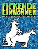 Fickende Einhörner: Ein wildes Malbuch für Erwachsene: 35 lustige Seiten mit Lamas, Faultieren und magischen Tieren zum Entspannen und für den Stressabbau