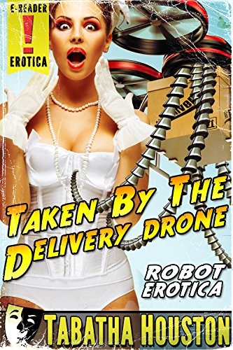 Taken By The Delivery Drone (Stand Alone Pulp Friction): Robot Erotica