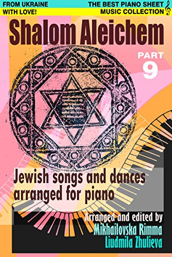 Shalom Aleichem – Piano Sheet Music Collection Part 9 (Jewish Songs And Dances Arranged For Piano) (English Edition)