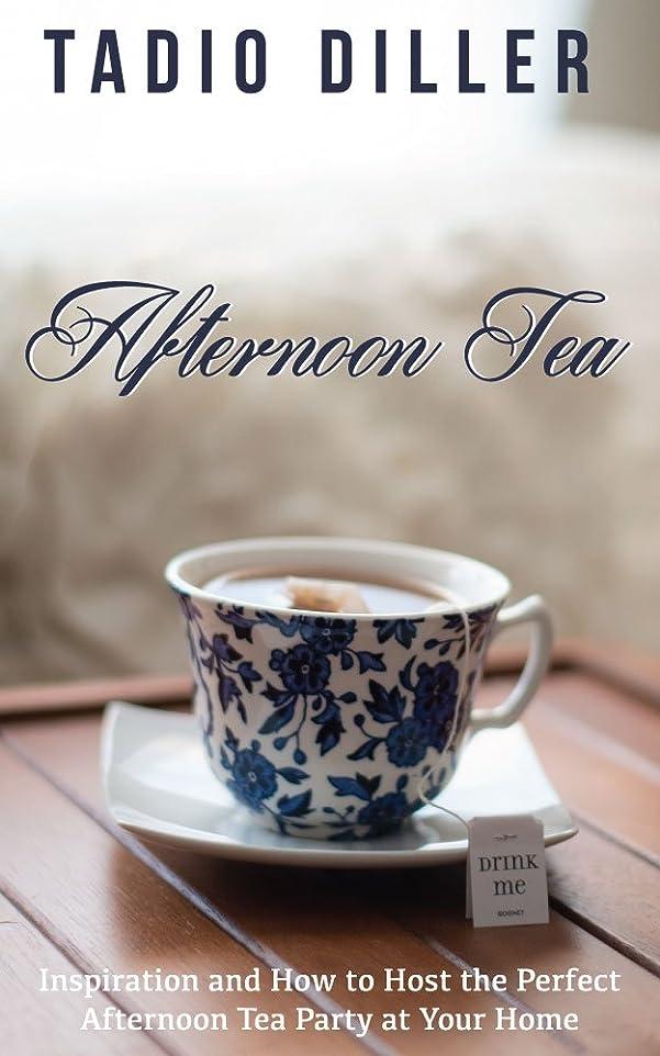 トピックかりて倉庫Afternoon Tea: Afternoon Tea: Inspiration and How to Host the Perfect Afternoon Tea Party at Your Home (Worlds Most Loved Drinks Book 4) (English Edition)
