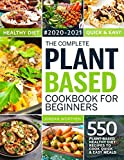 The Complete Plant Based Cookbook For Beginners: 550 Plant-Based Healthy Diet Recipes To Cook Quick...