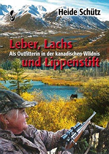 Leber, Lachs und Lippenstift: Als Outfitterin in der kanadischen Wildnis