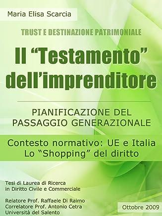 Il Testamento dellImprenditore - Pianificazione del Passaggio Generazionale - Contesto normativo UE e Italia: Pianificazione del Passaggio Generazionale ... (Trust e Destinazione Patrimoniale Vol. 5)