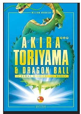AKIRA TORIYAMA ET DRAGON BALL - UNE HISTOIRE CROISEE (BIOGRAPHIE) (French Edition)