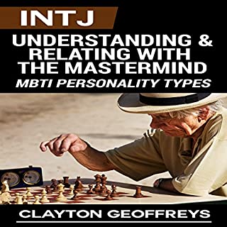 INTJ: Understanding & Relating with the Mastermind     MBTI Personality Types              By:                                                                                                                                 Clayton Geoffreys                               Narrated by:                                                                                                                                 Larry Earnhart                      Length: 58 mins     109 ratings     Overall 4.3