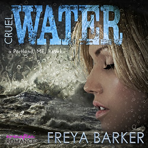Cruel Water     Portland, ME Series              By:                                                                                                                                 Freya Barker                               Narrated by:                                                                                                                                 Brian Rodgers,                                                                                        Lorelei Avalon                      Length: 11 hrs and 40 mins     11 ratings     Overall 4.1