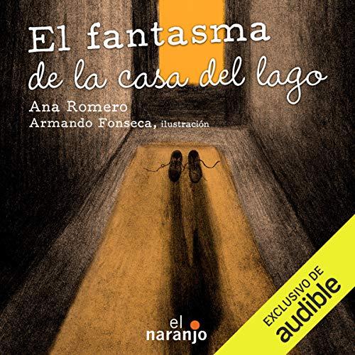 El fantasma de la casa del lago [The Ghost of the Lake House] Audiobook By Ana Romero cover art