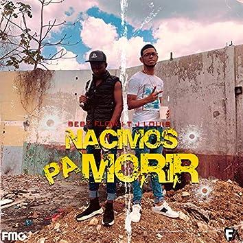 Nacimos Pa Morir (feat. Beby Flow & J Louis)